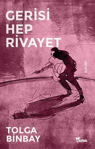 Gerisi Hep Rivayet, Tolga Binbay, Yazılama Yayınevi, Nisan 2016, 112 sayfa.