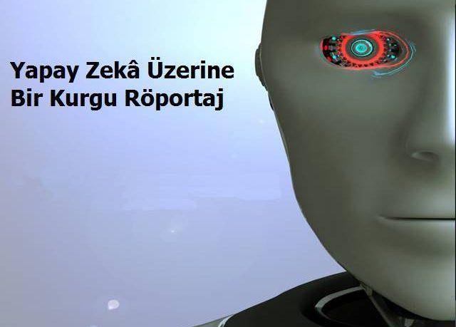Yapay Zekâ Üzerine Bir Kurgu Röportaj - 2
